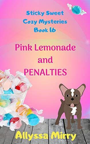 Pink Lemonade and Penalties (Sticky Sweet Cozy Mysteries Book 16)