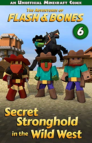 Secret Stronghold in the Wild West: Fun Minecraft Books Series (Flash and Bones Book 6)