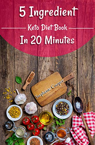 5 Ingredient Keto Diet Book in 20 minutes: Lose up to 10-20 pounds in 3 weeks with these 50 mouthwatering diet book