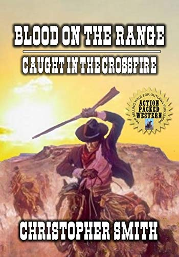 Blood on the Range: Caught In The Crossfire: A Classic Western Adventure