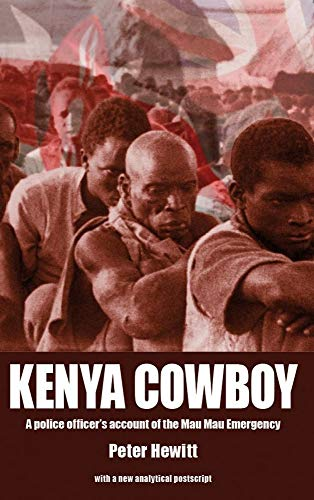 Kenya Cowboy: A police officer's account of the Mau Mau Emergency
