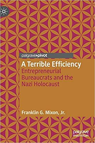 A Terrible Efficiency: Entrepreneurial Bureaucrats and the Nazi Holocaust