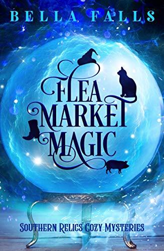 Flea Market Magic (Southern Relics Cozy Mysteries #1)