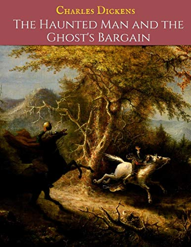 The Haunted Man And The ghost's Bargain: A First Unabridged Edition (Annotated) By Charles Dickens.