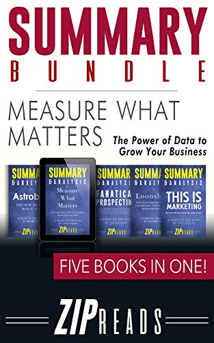 SUMMARY BUNDLE | Measure What Matters: The Power of Data to Grow Your Business | Includes Summary of Measure What Matters, Summary of Loonshots, Summary of This Is Marketing, Plus TWO BONUS BOOKS!