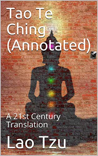 Tao Te Ching (Annotated): A 21st Century Translation