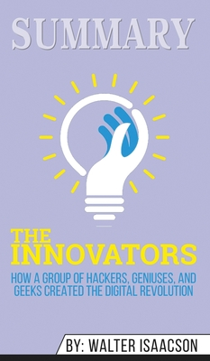 Summary of The Innovators: How a Group of Hackers, Geniuses, and Geeks Created the Digital Revolution by Walter Isaacson