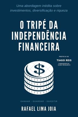 O Trip� da Independ�ncia Financeira: Uma abordagem in�dita sobre investimentos, diversifica��o e riqueza