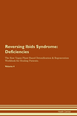 Reversing Ibids Syndrome: Deficiencies The Raw Vegan Plant-Based Detoxification & Regeneration Workbook for Healing Patients. Volume 4