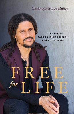Free for Life: A Navy SEAL's Path to Inner Freedom and Outer Peace