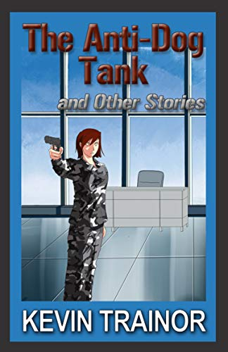 The Anti-Dog Tank And Other Stories