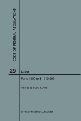 Code of Federal Regulations Title 29, Labor, Parts 1900-1910(1900 to 1910. 999), 2018