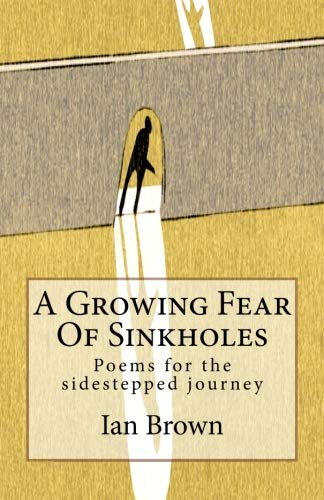 A Growing Fear Of Sinkholes: Poems for the sidestepped journey