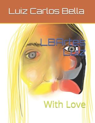 LBArtes Luiz: With Love