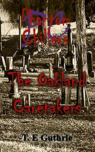 The Oakland Caretakers (Phantom Chillers Series Book 4)