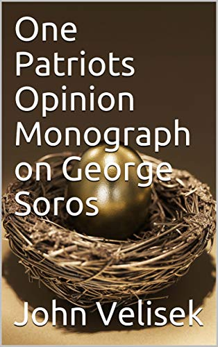 One Patriots Opinion Monograph on George Soros