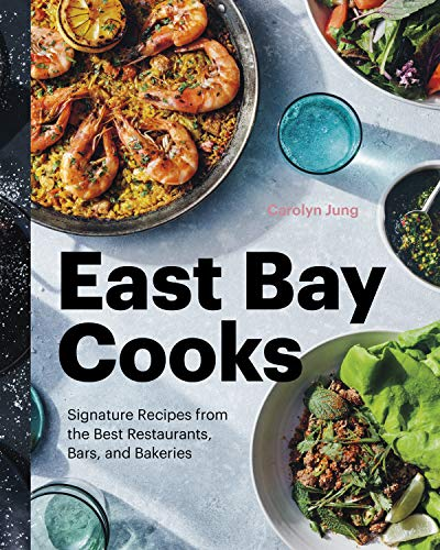 East Bay Cooks: Signature Recipes from the Best Restaurants, Bars, and Bakeries