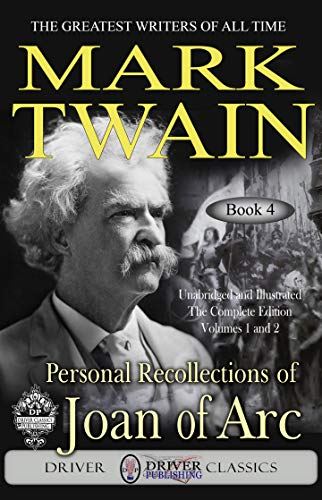 Personal Recollections of Joan Of Arc (Illustrated, Unabridged Edition) (Mark Twain Novel Series Book 4)