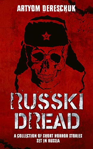RUSSKI DREAD: A Collection of Short Horror Stories Set in Russia