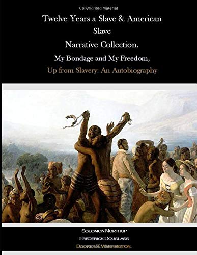 Twelve Years a Slave & American Slave Narrative Collection.: My Bondage and My Freedom, Up from Slavery: An Autobiography