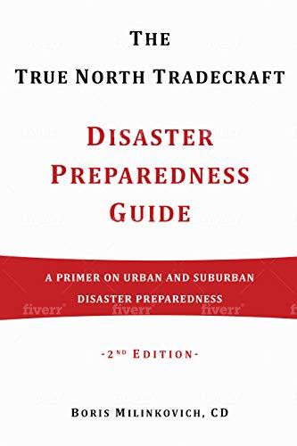 The True North Tradecraft Disaster Preparedness Guide: A Primer on Urban and Suburban Disaster Preparedness