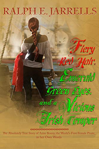 Fiery Red Hair, Emerald Green Eyes and a Vicious Irish Temper: The Absolutely True Story of the World's First Female Pirate