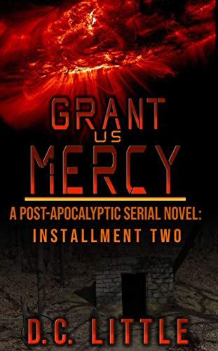 Grant Us Mercy: Installment Two: Post-Apocalyptic Survival Fiction