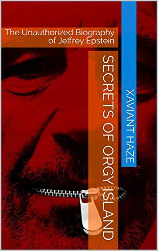 Secrets of Orgy Island: The Unauthorized Biography of Jeffrey Epstein