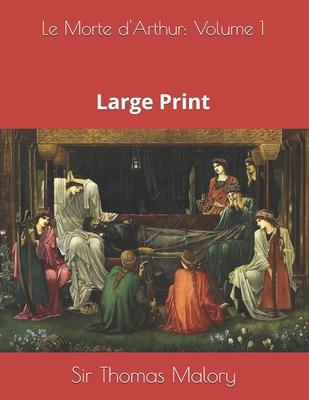 Le Morte d'Arthur: Volume 1: Large Print