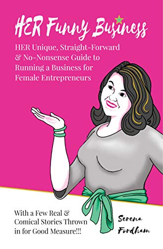 HER Funny Business: HER unique, straight-forward & no-nonsense guide to running a business for Female Entrepreneurs - with a few real & comical stories thrown in for good measure!