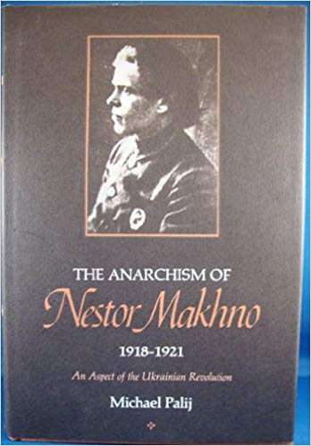 The Anarchism of Nestor Makhno, 1918-1921: An Aspect of the Ukrainian Revolution