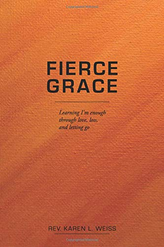 Fierce Grace: Learning I'm enough through love, loss, & letting go