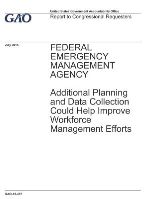 Federal Emergency Management Agency: Additional Planning and Data Collection Could Help Improve Workforce Management Efforts