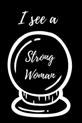 I See A Strong Woman: March 8th Celebration IWD Journal: The Ultimate 6x9 Inch, 93 Fill In Prompt Page Journal For: International Women's Day Female Empowerment Feminists Women's Rights Allies of Women and Gender Parity.