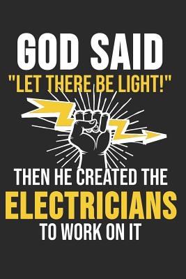 God Said Let There Be Light Then He Created The Electricians To Work On It: 6 x 9 Dot Grid Dotted Notebook for Electrician, Craftsmen, Electrical Engineers