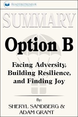 Summary of Option B: Facing Adversity, Building Resilience, and Finding Joy by Sheryl Sandberg and Adam Grant