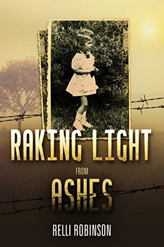 Raking Light from Ashes: A WW2 Jewish Girl's Holocaust Survival True Story (World War II Survivor Memoir Book 4)