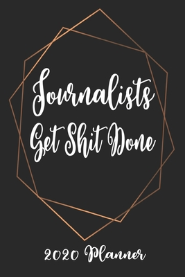 Journalists Get Shit Done 2020 Planner: 6x9 Weekly Planner Scheduler Organizer - Also Includes Monthly View Dot Grids Habit Tracker Hexagram & Sketch Pages For Each Month!