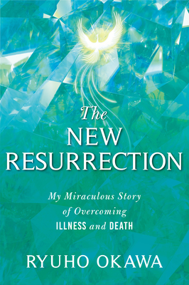 The New Resurrection: My Miraculous Story of Overcoming Illness and Death