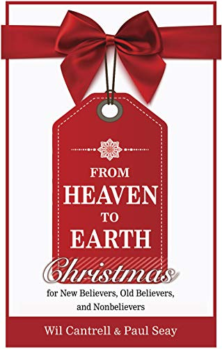 From Heaven to Earth: Christmas for New Believers, Old Believers, and Nonbelievers