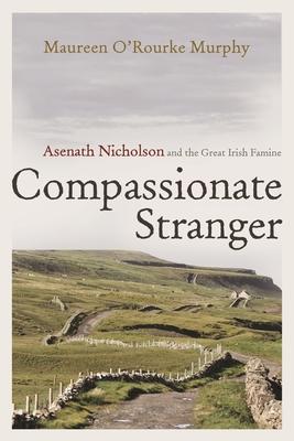 Compassionate Stranger: Asenath Nicholson and the Great Irish Famine