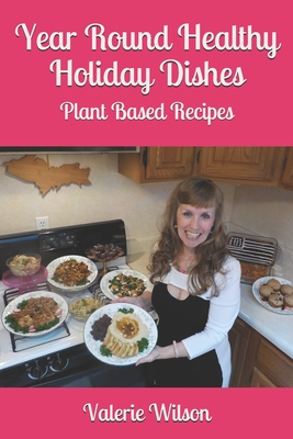 Year Round Healthy Holiday Dishes: Plant Based Recipes