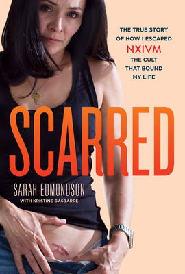 Scarred: The True Story of How I Escaped NXIVM, the Cult that Bound My Life (True Crime Memoir, Cult Books)