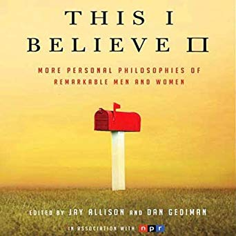 This I Believe II: More Personal Philosophies of Remarkable Men and Women (This I Believe, #2)