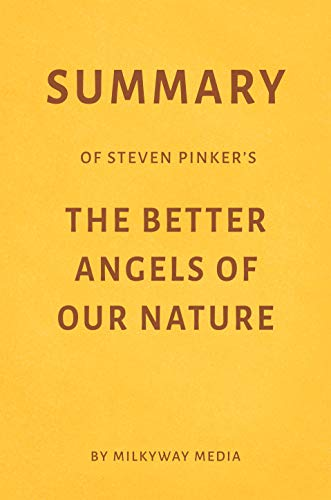 Summary of Steven Pinker's The Better Angels of Our Nature by Milkyway Media