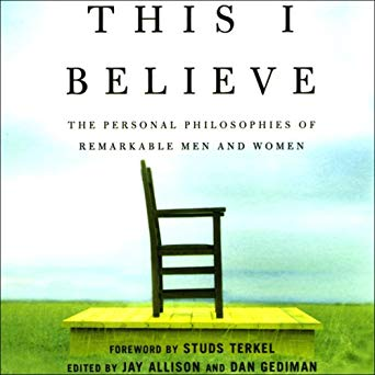 This I Believe: The Personal Philosophies of Remarkable Men and Women (This I Believe, #1)