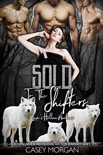 Sold To The Shifters: Love's Hollow Auctions Complete Wolf Shifter Reverse Harem Urban Fantasy Paranormal Romance Series Collection