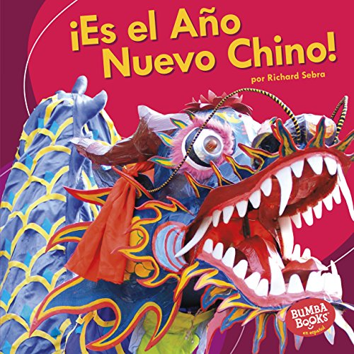 ¡Es el Año Nuevo Chino! (It's Chinese New Year!) (Bumba Books ® en español — ¡Es una fiesta! (It's a Holiday!))