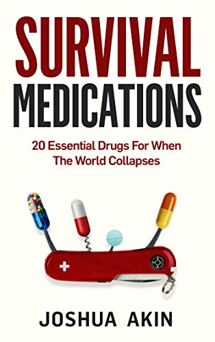 Survival Medications: 20 Essential Drugs for When The World Collapses