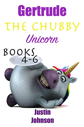 Books for Kids: Gertrude the Chubby Unicorn - Books 4-6: Kids Chapter Book, Kids Fantasy Book, Kids Mystery Book, Kids Funny Book, Kids Free Stories, Kids Free Book, Ages 6-8, 7-9, 8-10, 9-12